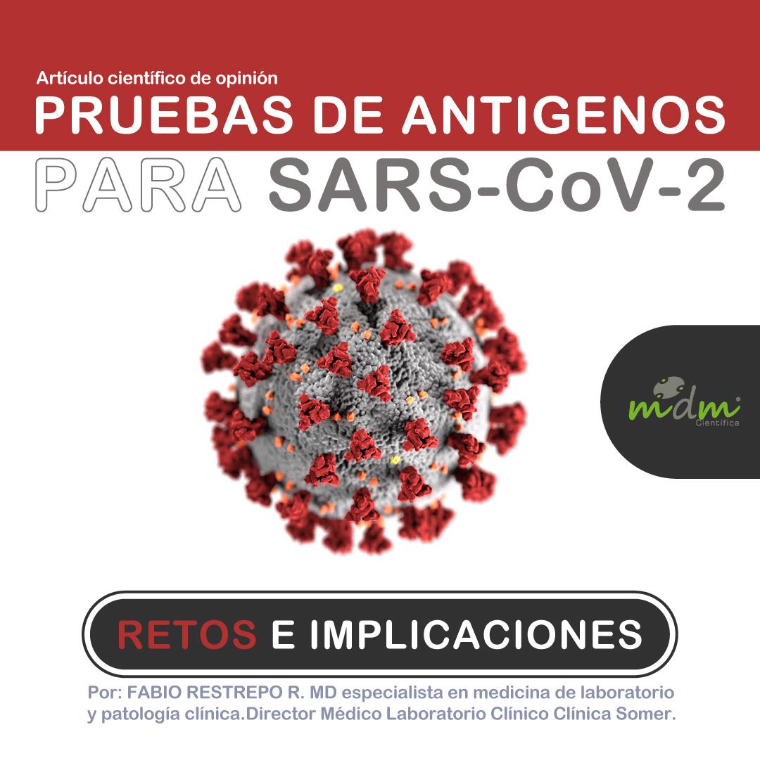 PRUEBAS DE ANTIGENOS PARA SARS-CoV-2, RETOS E IMPLICACIONES